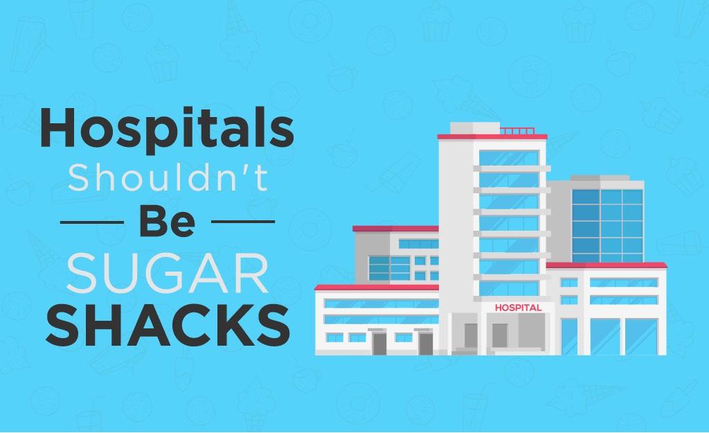 Hospitals Shouldn't Be Sugar Shacks Graphic